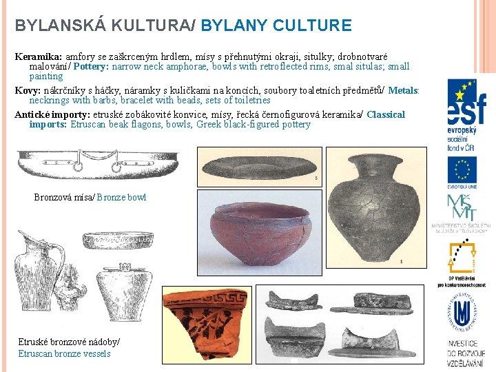 BYLANSKÁ KULTURA/ BYLANY CULTURE Keramika: amfory se zaškrceným hrdlem, mísy s přehnutými okraji, situlky;