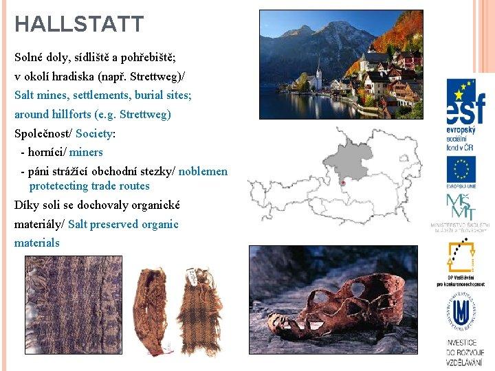 HALLSTATT Solné doly, sídliště a pohřebiště; v okolí hradiska (např. Strettweg)/ Salt mines, settlements,