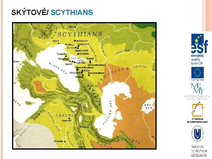 SKÝTOVÉ/ SCYTHIANS