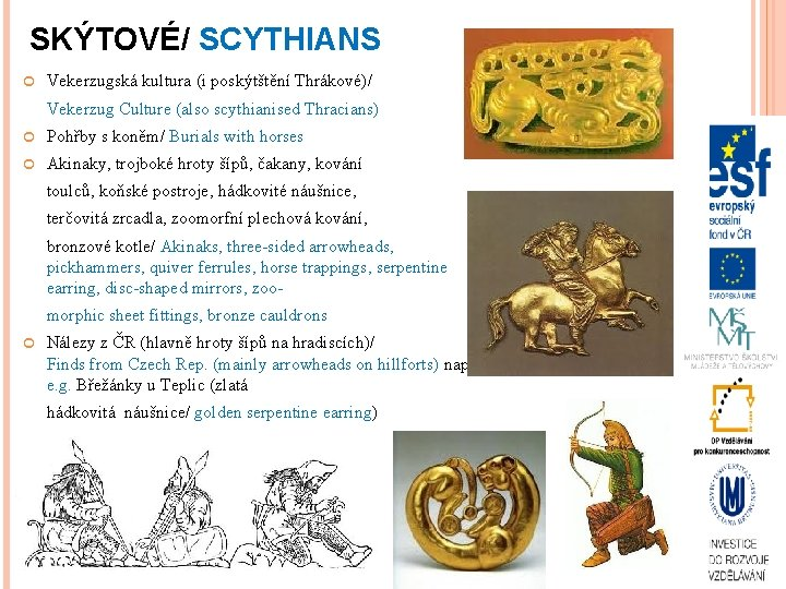 SKÝTOVÉ/ SCYTHIANS Vekerzugská kultura (i poskýtštění Thrákové)/ Vekerzug Culture (also scythianised Thracians) Pohřby s