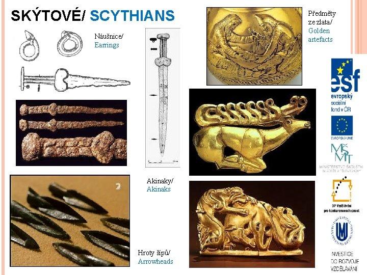 SKÝTOVÉ/ SCYTHIANS Náušnice/ Earrings Akinaky/ Akinaks Hroty šípů/ Arrowheads Předměty ze zlata/ Golden artefacts