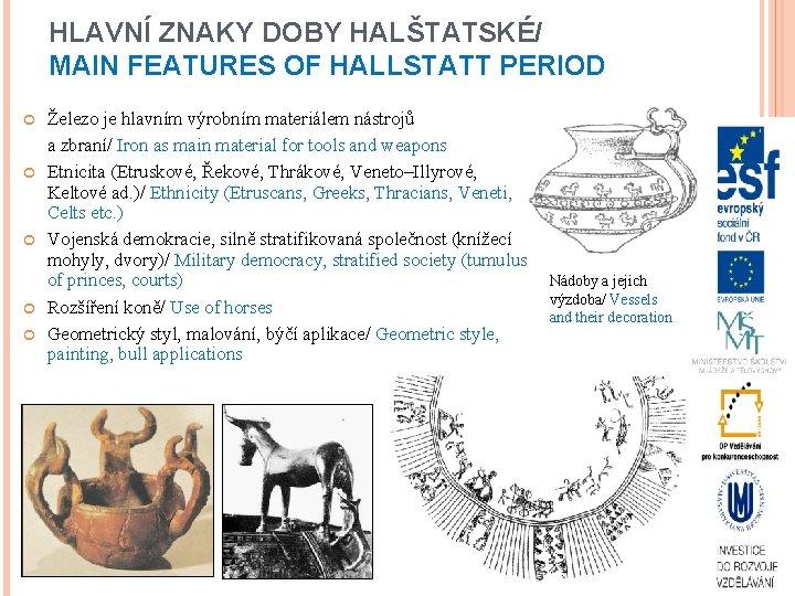 HLAVNÍ ZNAKY DOBY HALŠTATSKÉ/ MAIN FEATURES OF HALLSTATT PERIOD Železo je hlavním výrobním materiálem