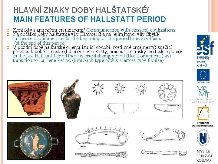HLAVNÍ ZNAKY DOBY HALŠTATSKÉ/ MAIN FEATURES OF HALLSTATT PERIOD Kontakty s antickými civilizacemi/ Communication