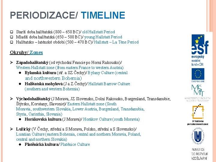 PERIODIZACE/ TIMELINE q Starší doba halštatská (800 – 650 BC)/ old Hallstatt Period q