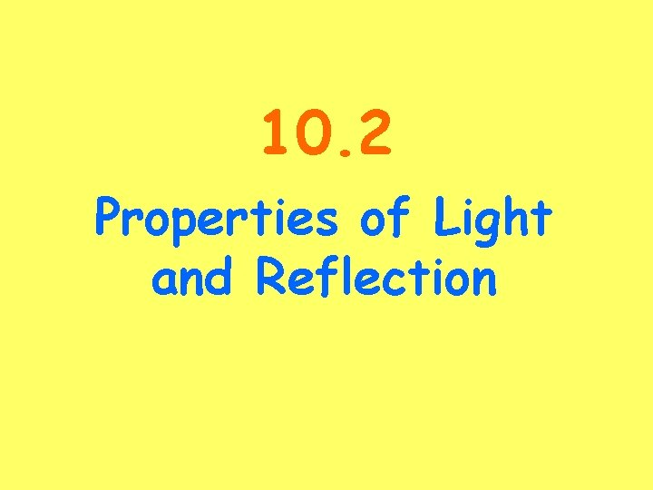 10. 2 Properties of Light and Reflection