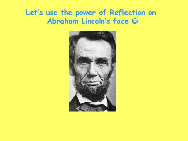 Let's use the power of Reflection on Abraham Lincoln's face