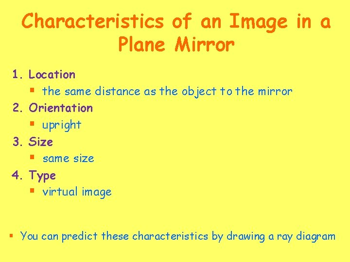 Characteristics of an Image in a Plane Mirror 1. Location § the same distance