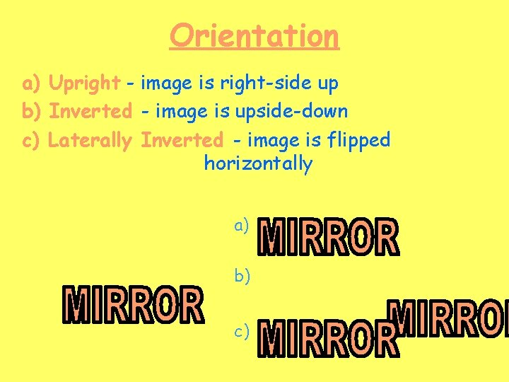 Orientation a) Upright - image is right-side up b) Inverted - image is upside-down