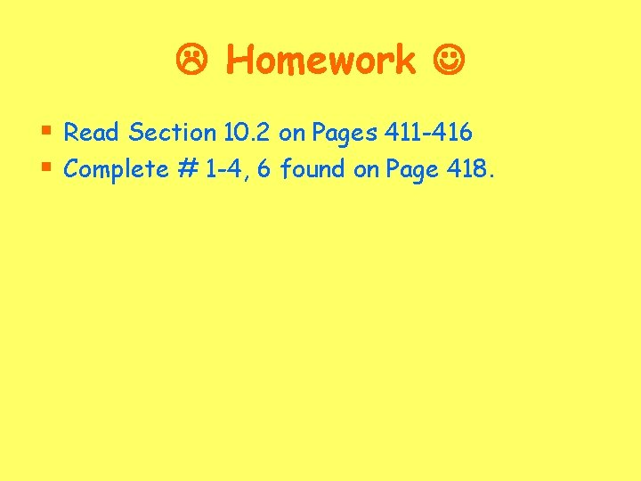 Homework § Read Section 10. 2 on Pages 411 -416 § Complete #