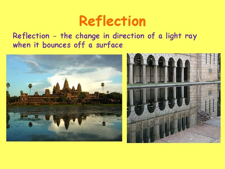 Reflection - the change in direction of a light ray when it bounces off