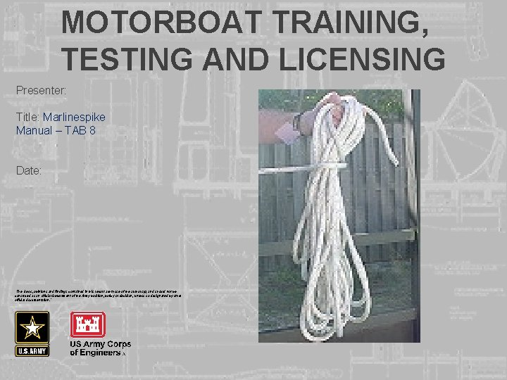 """MOTORBOAT TRAINING, TESTING AND LICENSING Presenter: Title: Marlinespike Manual – TAB 8 Date: """"The"""