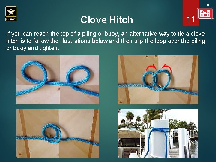 11 Clove Hitch 11 If you can reach the top of a piling or