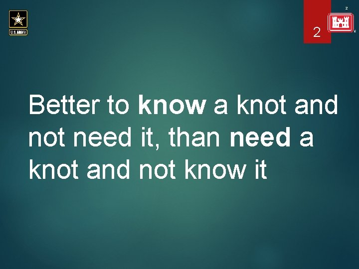 2 2 Better to know a knot and not need it, than need a