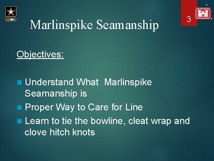 3 Marlinspike Seamanship 3 Objectives: n Understand What Marlinspike Seamanship is n Proper Way