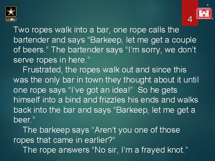 4 4 Two ropes walk into a bar, one rope calls the bartender and
