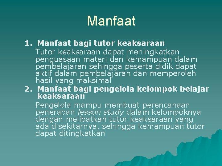 Manfaat 1. Manfaat bagi tutor keaksaraan Tutor keaksaraan dapat meningkatkan penguasaan materi dan kemampuan