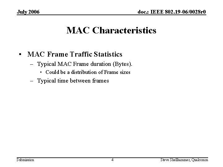 July 2006 doc. : IEEE 802. 19 -06/0028 r 0 MAC Characteristics • MAC
