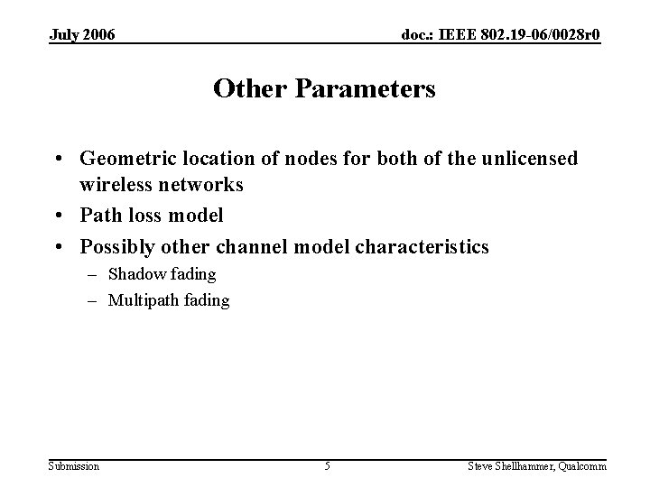 July 2006 doc. : IEEE 802. 19 -06/0028 r 0 Other Parameters • Geometric