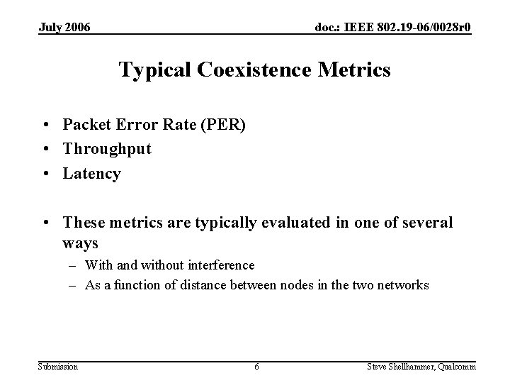July 2006 doc. : IEEE 802. 19 -06/0028 r 0 Typical Coexistence Metrics •