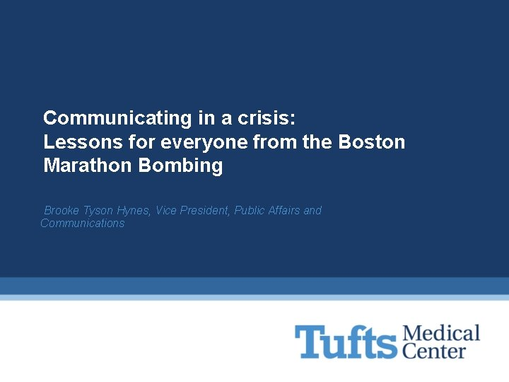 Communicating in a crisis: Lessons for everyone from the Boston Marathon Bombing Brooke Tyson