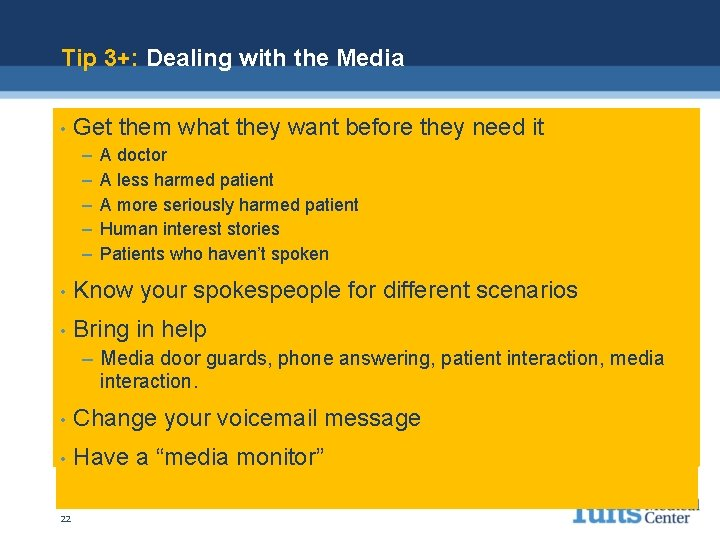 Tip 3+: Dealing with the Media • Get them what they want before they