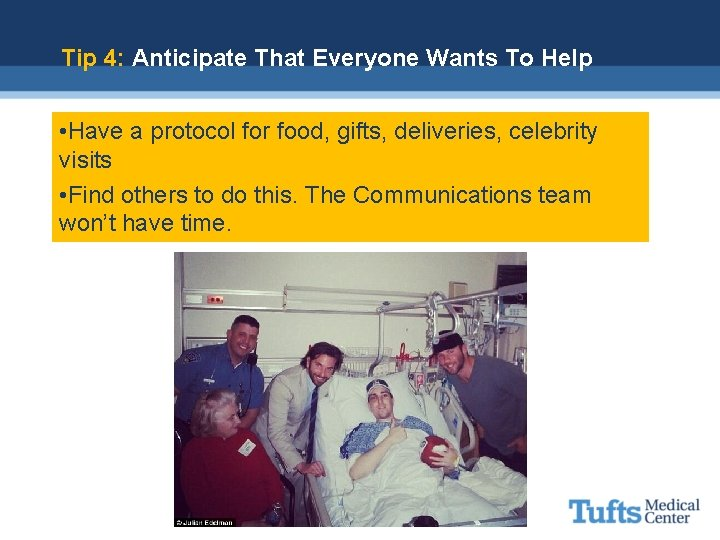 Tip 4: Anticipate That Everyone Wants To Help • Have a protocol for food,