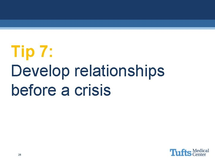 Tip 7: Develop relationships before a crisis 29