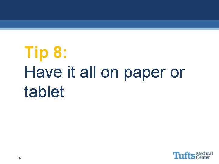 Tip 8: Have it all on paper or tablet 30