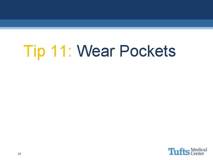 Tip 11: Wear Pockets 33
