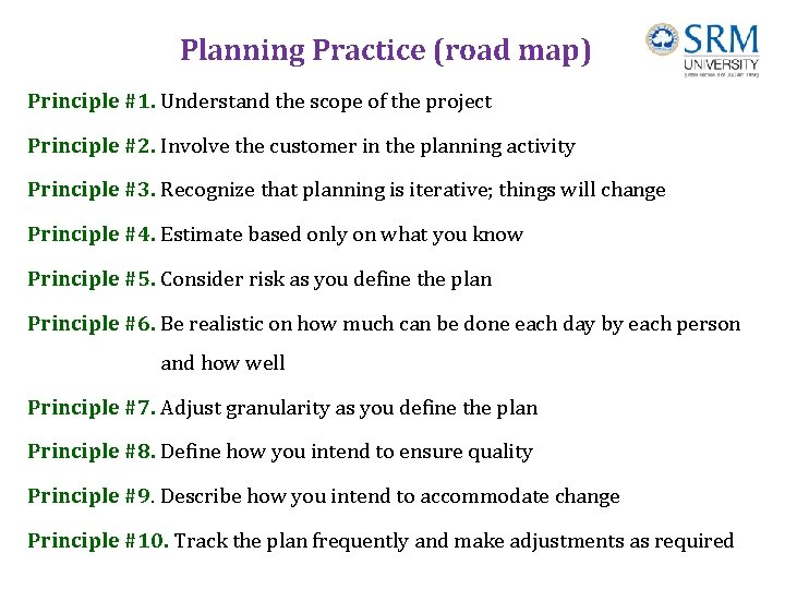 Planning Practice (road map) Principle #1. Understand the scope of the project Principle #2.