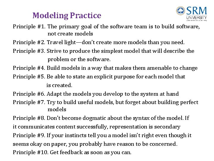 Modeling Practice Principle #1. The primary goal of the software team is to build