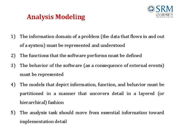 Analysis Modeling 1) The information domain of a problem (the data that flows in
