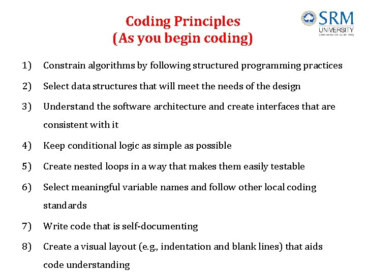 Coding Principles (As you begin coding) 1) Constrain algorithms by following structured programming practices