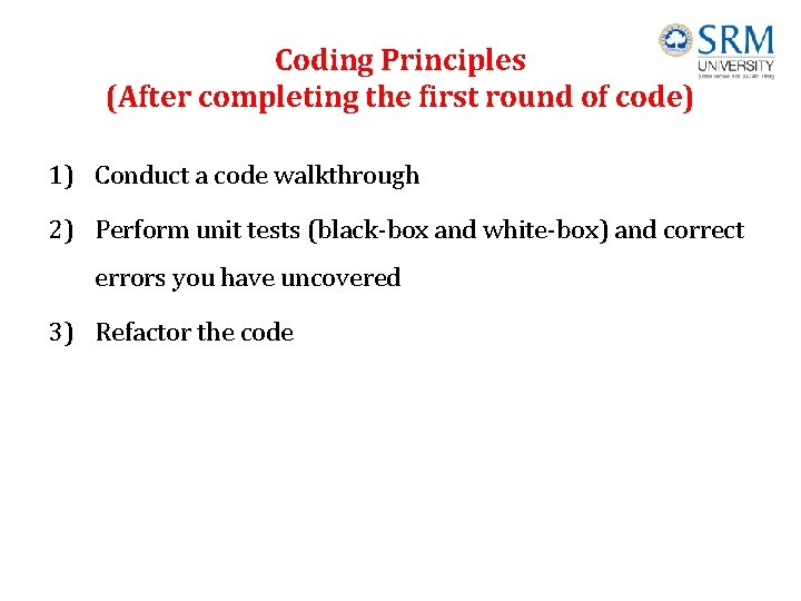Coding Principles (After completing the first round of code) 1) Conduct a code walkthrough