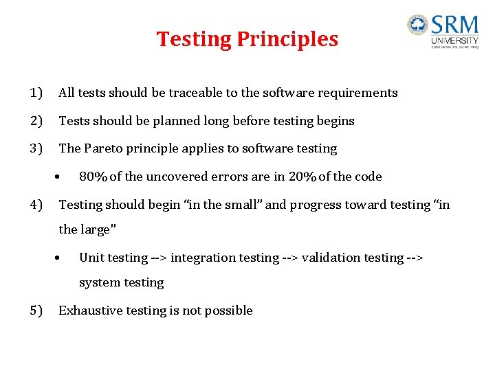 Testing Principles 1) All tests should be traceable to the software requirements 2) Tests