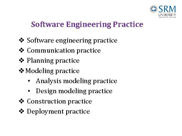 Software Engineering Practice v Software engineering practice v Communication practice v Planning practice v