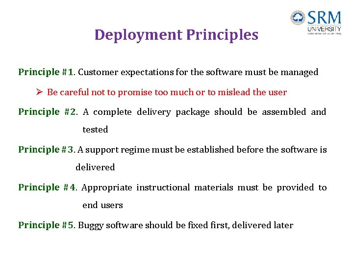Deployment Principles Principle #1. Customer expectations for the software must be managed Ø Be