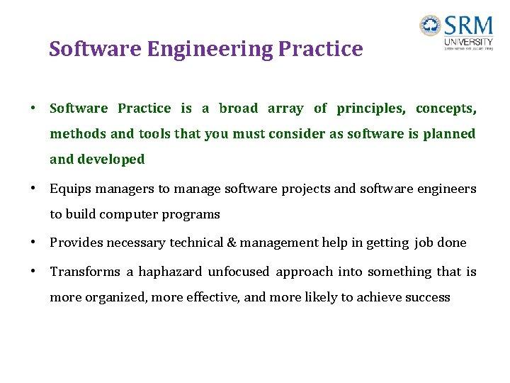 Software Engineering Practice • Software Practice is a broad array of principles, concepts, methods