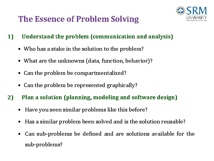 The Essence of Problem Solving 1) Understand the problem (communication and analysis) • Who