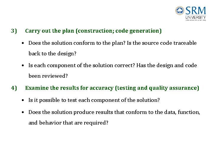 3) Carry out the plan (construction; code generation) • Does the solution conform to