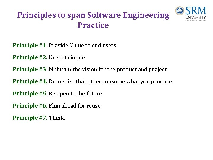Principles to span Software Engineering Practice Principle #1. Provide Value to end users. Principle