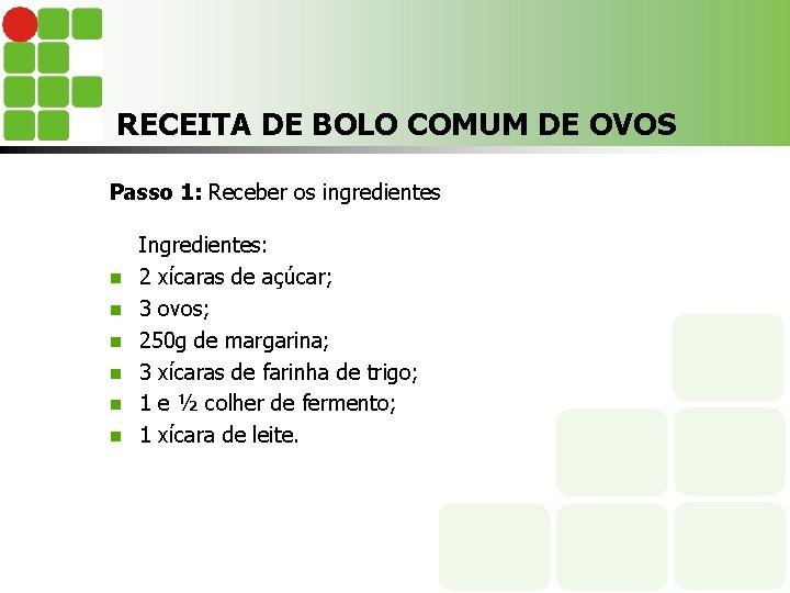 RECEITA DE BOLO COMUM DE OVOS Passo 1: Receber os ingredientes n n n