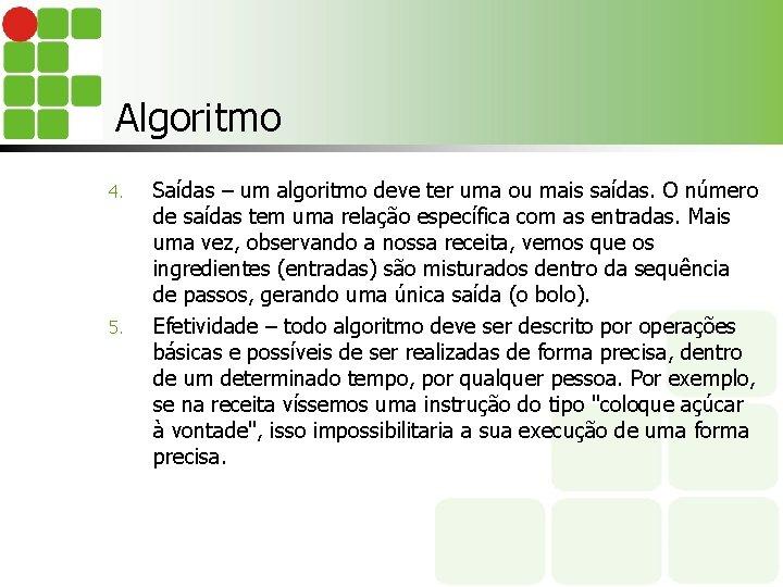 Algoritmo 4. 5. Saídas – um algoritmo deve ter uma ou mais saídas. O
