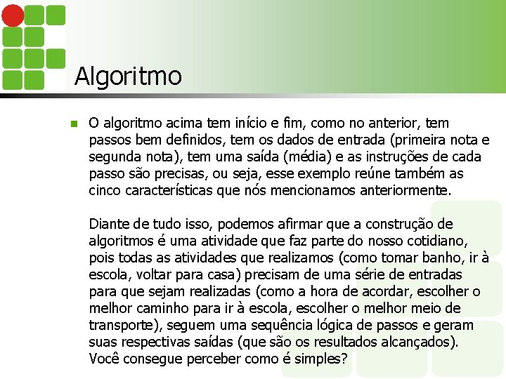 Algoritmo n O algoritmo acima tem início e fim, como no anterior, tem passos
