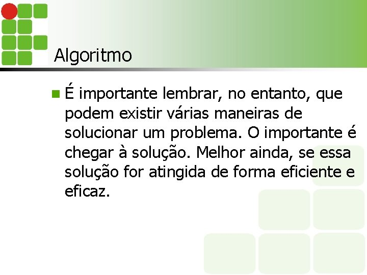 Algoritmo nÉ importante lembrar, no entanto, que podem existir várias maneiras de solucionar um