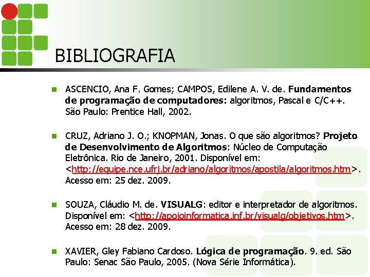 BIBLIOGRAFIA n ASCENCIO, Ana F. Gomes; CAMPOS, Edilene A. V. de. Fundamentos de programação