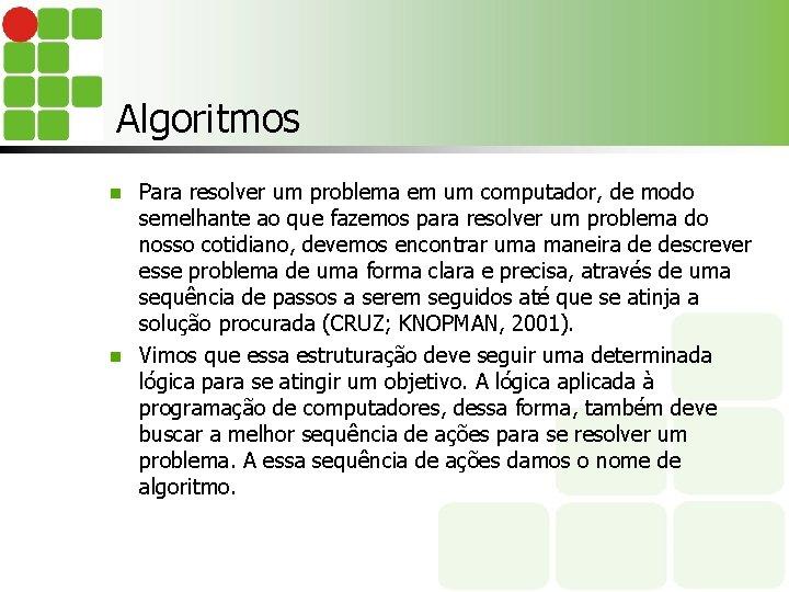 Algoritmos Para resolver um problema em um computador, de modo semelhante ao que fazemos