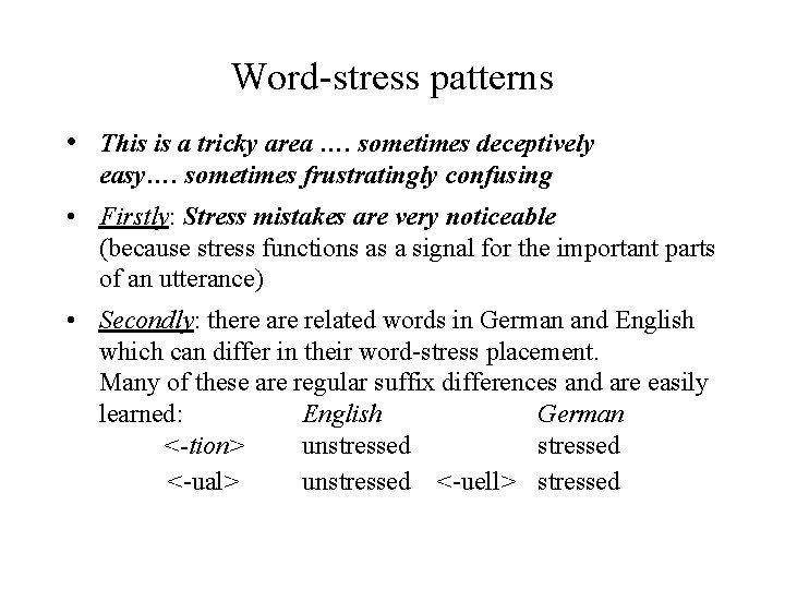 Word-stress patterns • This is a tricky area …. sometimes deceptively easy…. sometimes frustratingly