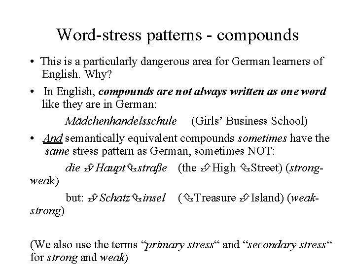 Word-stress patterns - compounds • This is a particularly dangerous area for German learners