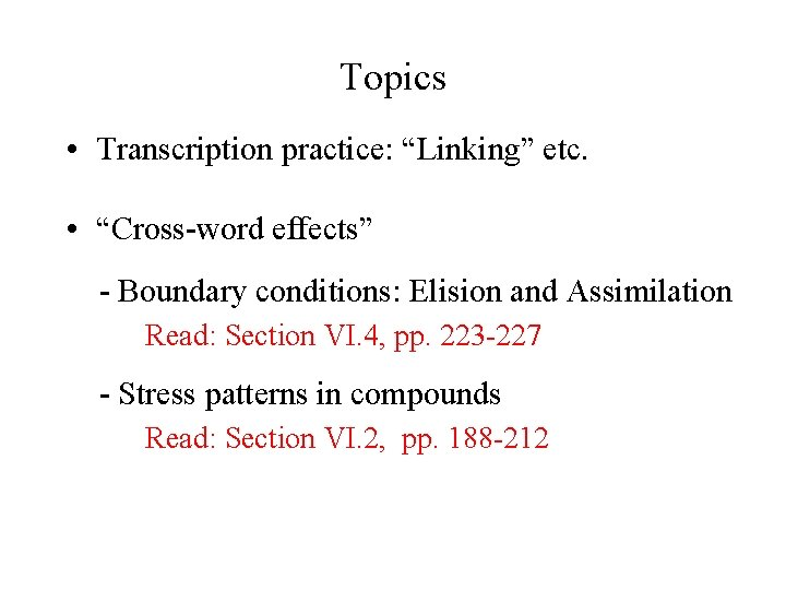 """Topics • Transcription practice: """"Linking"""" etc. • """"Cross-word effects"""" - Boundary conditions: Elision and"""